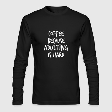 Coffee because adulting is hard - Men's Long Sleeve T-Shirt by Next Level