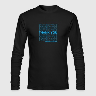 Thank You Have A Nice Day - Men's Long Sleeve T-Shirt by Next Level