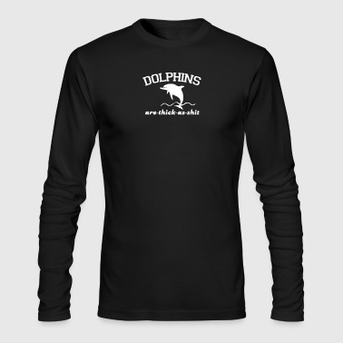 Dolphins Are Thick As Shit - Men's Long Sleeve T-Shirt by Next Level