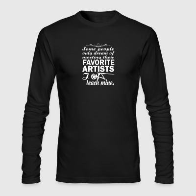 People Dream Of Meeting Favorite Artists T Shirt - Men's Long Sleeve T-Shirt by Next Level