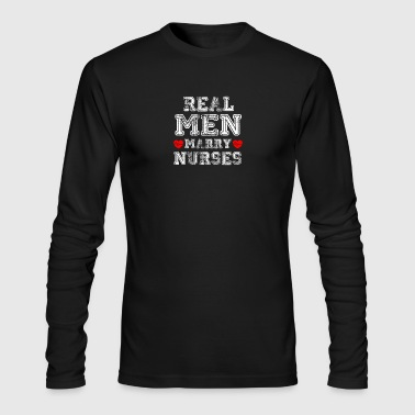 Real Men Marry Nurses - Men's Long Sleeve T-Shirt by Next Level