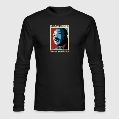 MLK Dream Bigger Than Yourself - Men's Long Sleeve T-Shirt by Next Level
