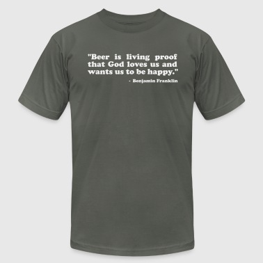 Beer is proof that God loves us and wants us to be happy. -Benjamin Franklin - Men's Fine Jersey T-Shirt