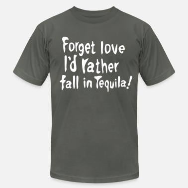 Tequila Cool Sayings Forget love I'd rather fall in Tequila - Men's  Jersey T-Shirt