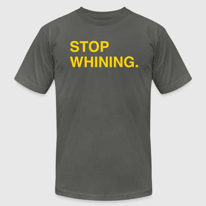 Stop Whining. - Men's Fine Jersey T-Shirt