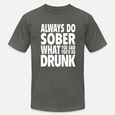 Ernest Hemingway Quotes Always Do Sober What You Said You'd Do Drunk - Men's Fine Jersey T-Shirt