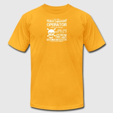Funny Heavy Equipment Operator Tshirt - Men's T-Shirt by American Apparel