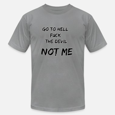 Fuck Devil Go to hell fuck the devil, not me - Men's Fine Jersey T-Shirt