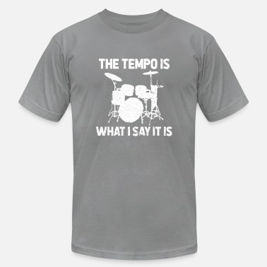Tempo The Tempo Is Whatever I Say It Is Drummer Gift - Men's  Jersey T-Shirt