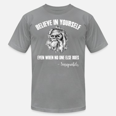 Believer Believe Yourself Even When No One Else Sasquatch - Men's Jersey T-Shirt