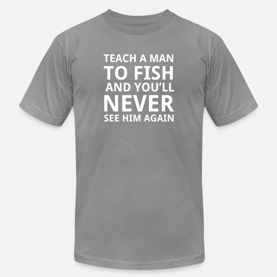 Man T-Shirts - Teach a Man to Fish - Men's Jersey T-Shirt slate