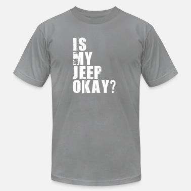4d3298ffc Is My Jeep Okay Is My Jeep Okay - Men's Jersey T. Men's Jersey T-Shirt