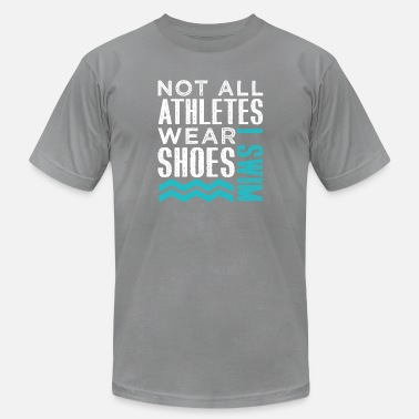 Athletes Not All Athletes Wear Shoes I Swim - Men's Jersey T-Shirt