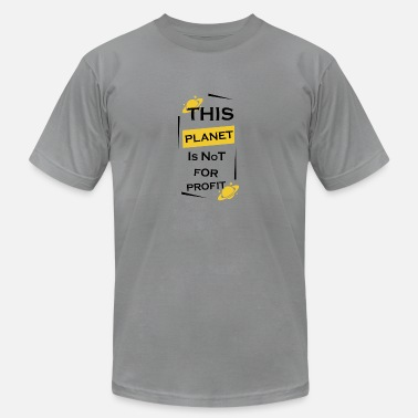 Profit This planet is not for profit - Unisex Jersey T-Shirt