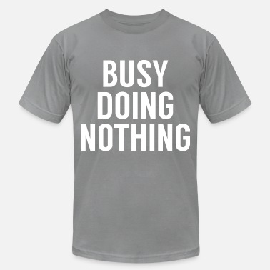 Nothing busy doing nothing - Unisex Jersey T-Shirt