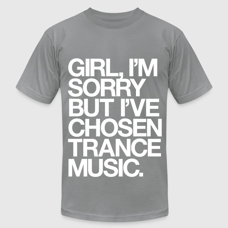 Girl, I'm Sorry But I've Chosen Trance Music - Men's Fine Jersey T-Shirt