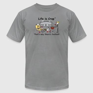 Why Theres Football - Life is Crap - Men's Fine Jersey T-Shirt