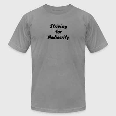Striving for Mediocrity - Men's T-Shirt by American Apparel