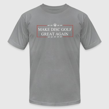 Make Disc Golf Great Again - Men's T-Shirt by American Apparel