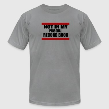 Not in My Personal Record Book - Men's Fine Jersey T-Shirt