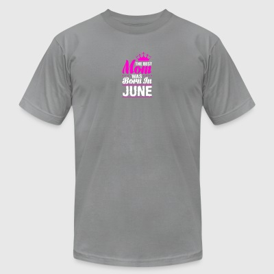 The Best Mom was Born in June - Men's T-Shirt by American Apparel