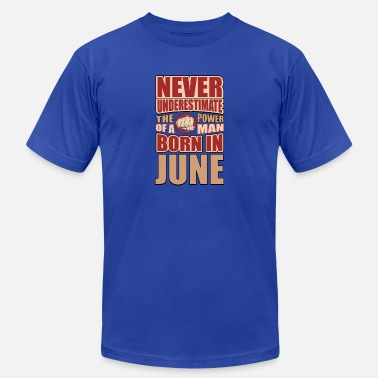 June Man The Power of a Man Born in June - Men's  Jersey T-Shirt