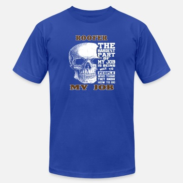 Roofer The Hardest Part Of My Job Shirt Gift Tee - Unisex Jersey T-Shirt