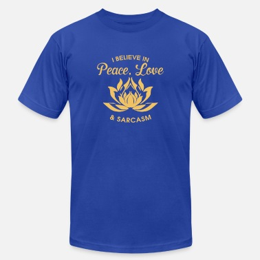 Peace Love Sarcasm I believe in peace love and sarcasm - Men's Jersey T-Shirt