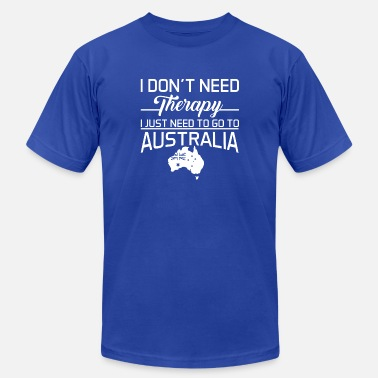 I Dont Need Therapy I Just Need To Go To Australia I Just Need To Go To Australia T Shirt - Men's  Jersey T-Shirt