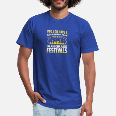 Bluegrass I Have A Retirement Plan Go To Bluegrass Festivals T-Shirt - Unisex Jersey T-Shirt