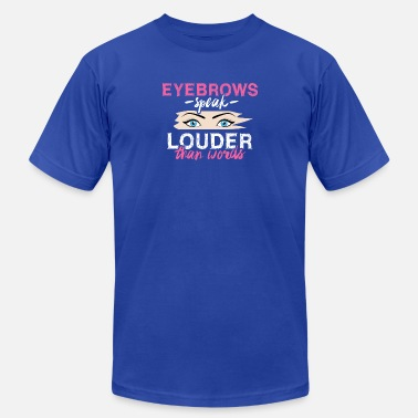 Eyebrows Eyebrows speak Louder than Words - Unisex Jersey T-Shirt