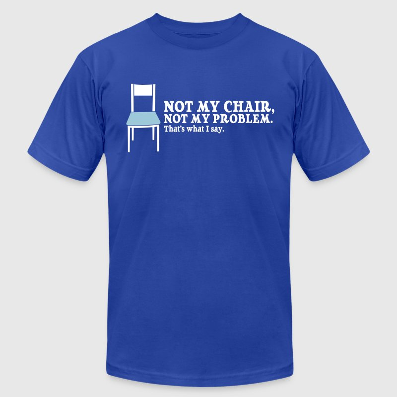 Not My Chair, Not My Problem. - Men's Fine Jersey T-Shirt