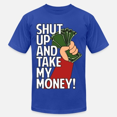 Shut Up And Take My Money SHUT UP AND TAKE MY MONEY - Men's Jersey T-Shirt