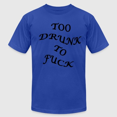 TOO DRUNK TO FUCK - Men's Fine Jersey T-Shirt