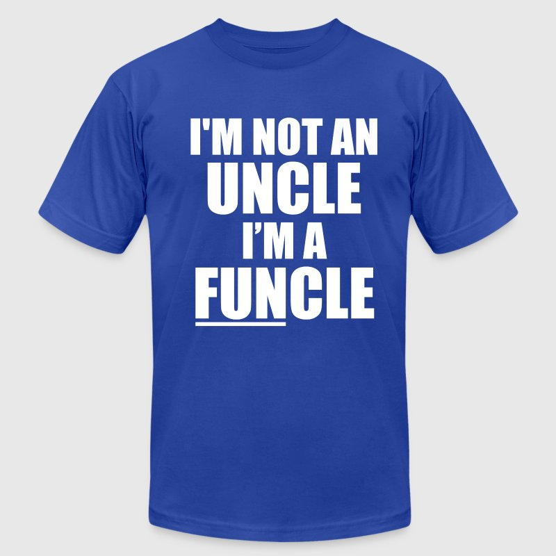 I'm not an Uncle, I'm a FUNcle funny saying shirt - Men's Fine Jersey T-Shirt