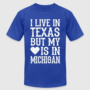 I LIVE IN TEXAS BUT MY HEART IS IN MICHIGAN - Men's Fine Jersey T-Shirt