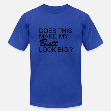 Big Butt Funny Butt Look Big - Men's  Jersey T-Shirt