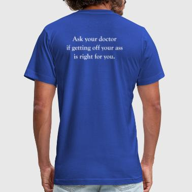 Ask your doctor if getting off your ass is right f - Men's Fine Jersey T-Shirt