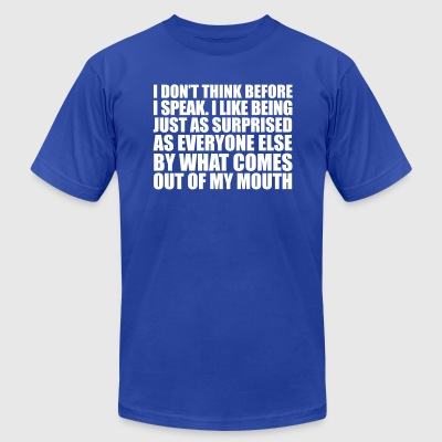 I Don't Think Before I Speak. - Men's T-Shirt by American Apparel