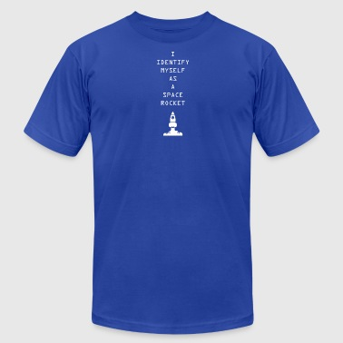 I Identify myself as a space rocket - Men's T-Shirt by American Apparel