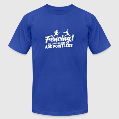 Fencing Because Any Other Sport Is Pointless - Men's T-Shirt by American Apparel