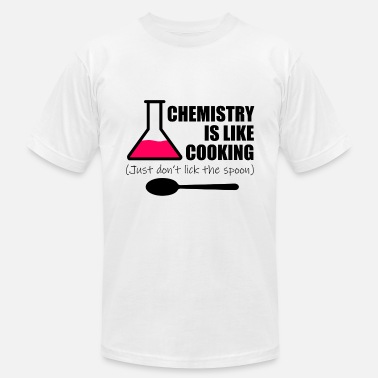Chemistry CHEMISTRY IS LIKE COOKING! DON'T LICK THE SPOON! - Unisex Jersey T-Shirt