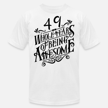 49 Years Of Being Awesome 49 Whole Years of Being Awesome - Men's  Jersey T-Shirt