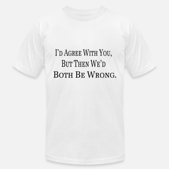 Anti-religion T-shirts T-Shirts - I'd Agree With You Both Be Wrong Offensive - Men's Jersey T-Shirt white
