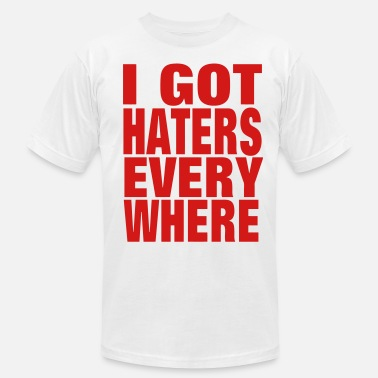 Swag I GOT HATERS EVERYWHERE - Unisex Jersey T-Shirt