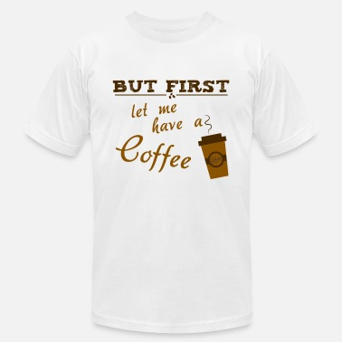 Let Me Live but first let me have a coffee - Men's  Jersey T-Shirt