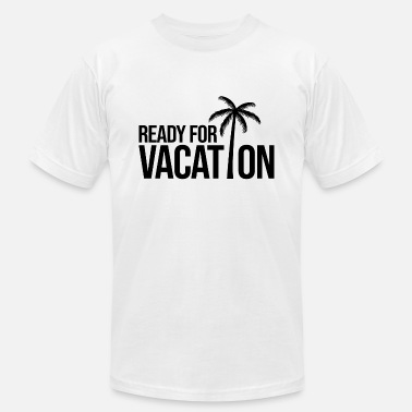 Ready For Vacation READY FOR VACATION - Unisex Jersey T-Shirt
