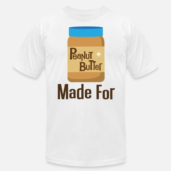 Day T-Shirts - Made For Each Other Couples (Peanut Butter) T-shir - Unisex Jersey T-Shirt white