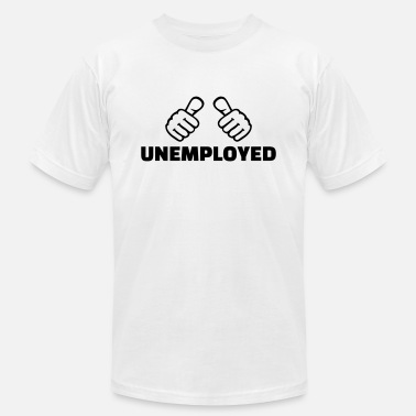 Unemployment Unemployed - Unisex Jersey T-Shirt