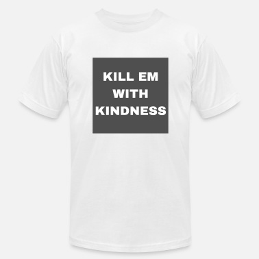 Killing With Kindness KILL EM WITH KINDNESS - Men's  Jersey T-Shirt